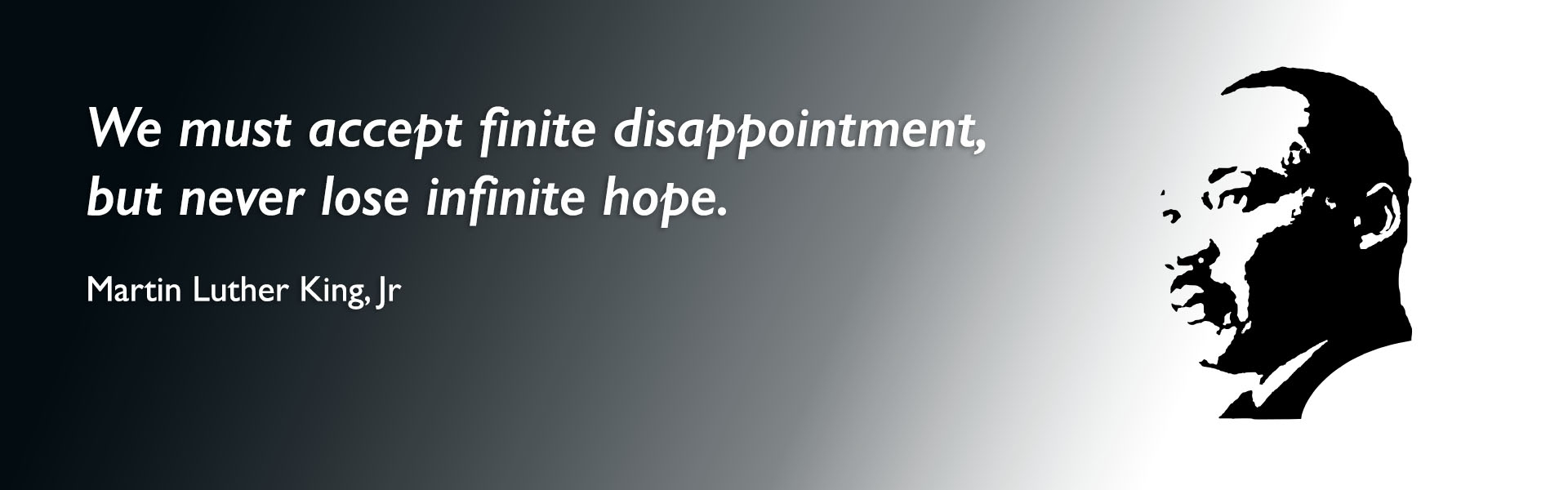 """We must accept finite disappointment, but never lose infinite hope."" – Martin Luther King, Jr silhouette"